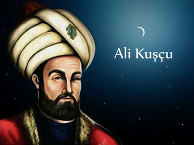 Ali Kuşçu ( …. – 1474) kimdir?