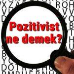 Pozitivizm nedir? Pozitivist ne demek? Pozitivizm kurucusu ve temsilcileri kimlerdir?